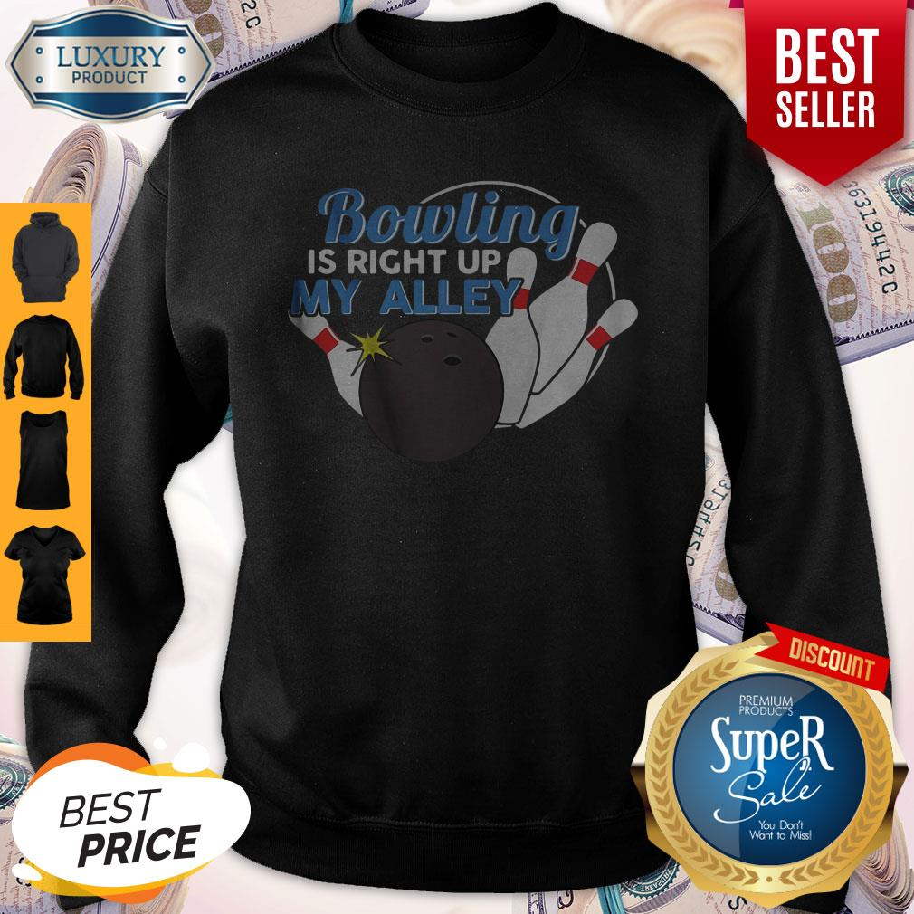 Good Bowling Is Right Up My Alley Sweatshirt