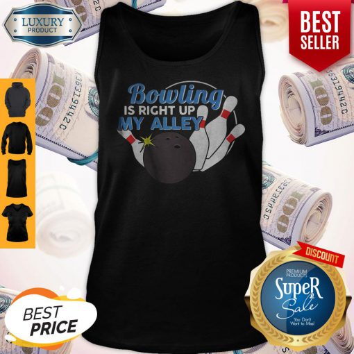 Good Bowling Is Right Up My Alley Tank Top