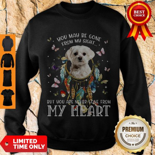 Good You May Be Gone From My Sight But You Are Never Gone From My Heart Sweatshirt