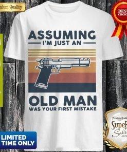 Gun Assuming Im Just An Old Man Was Your First Mistake Vintage Shirt