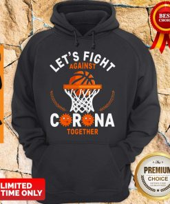 Good Basketball Lets Fight Against Coronavirus Together Hoodie