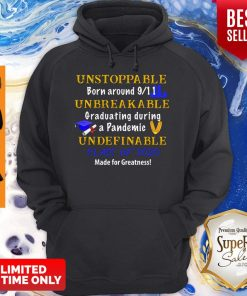 Top Unstoppable Born Around 9 11 Unbreakable Graduating During A Pandemic Undefinable Class Of 2020 Mad Hoodie
