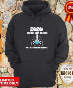 Official 2020 I Cannot Stay At Home I Am A Respiratory Therapist Hoodie