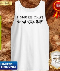 I Smoke That Cannabis Chicken Pig And Cow Tank Top