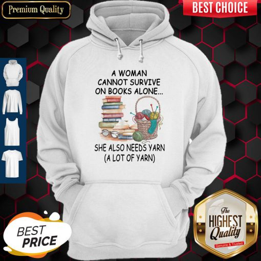 Knitting A Woman Cannot Survive On Books Aloe She Also Needs Yarn A Lot Of Yarn Hoodie