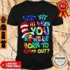 Official Why Fit In When You Were Born To Stand Out Shirt