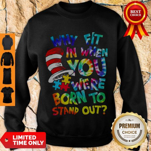 Official Why Fit In When You Were Born To Stand Out Sweatshirt