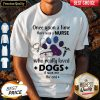 Once Upon ATime There Was Nurse Who Really Loved Dogs Shirt