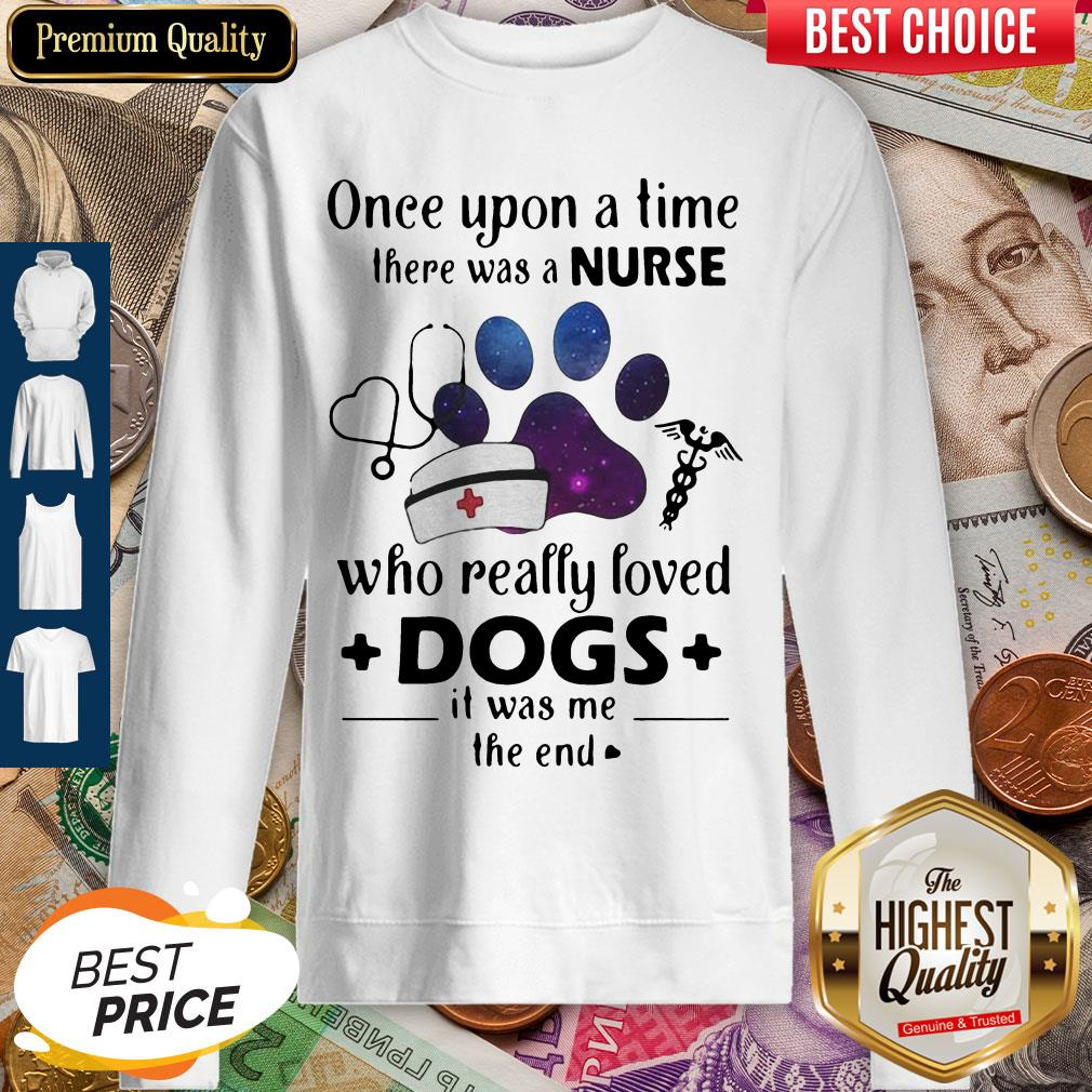 Once Upon ATime There Was Nurse Who Really Loved Dogs Sweatshirt