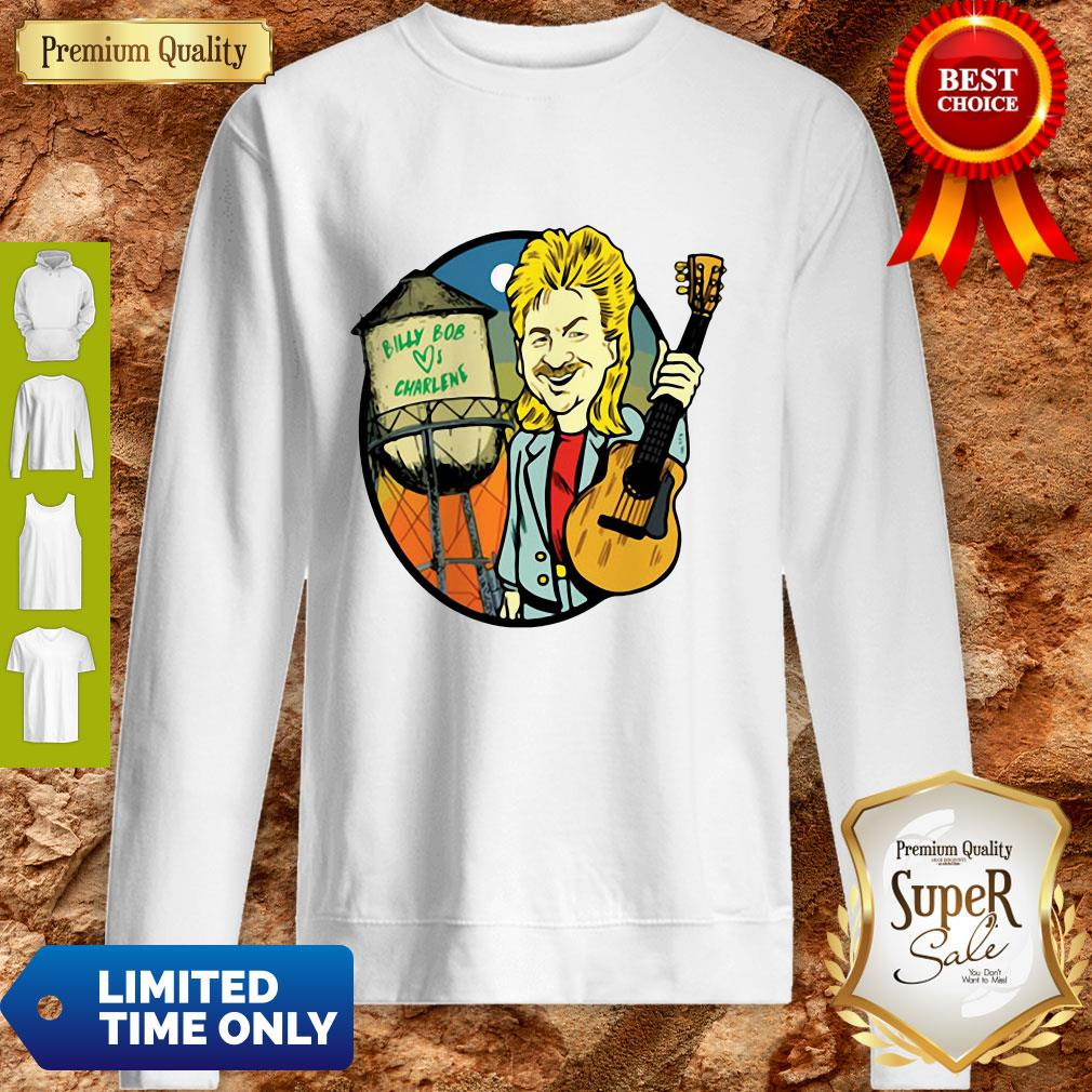Perfect Joe Diffie Billy Bob Loves Charlene Sweatshirt