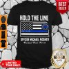 Premium Hold The Line Officer Michael Mosher Shirt