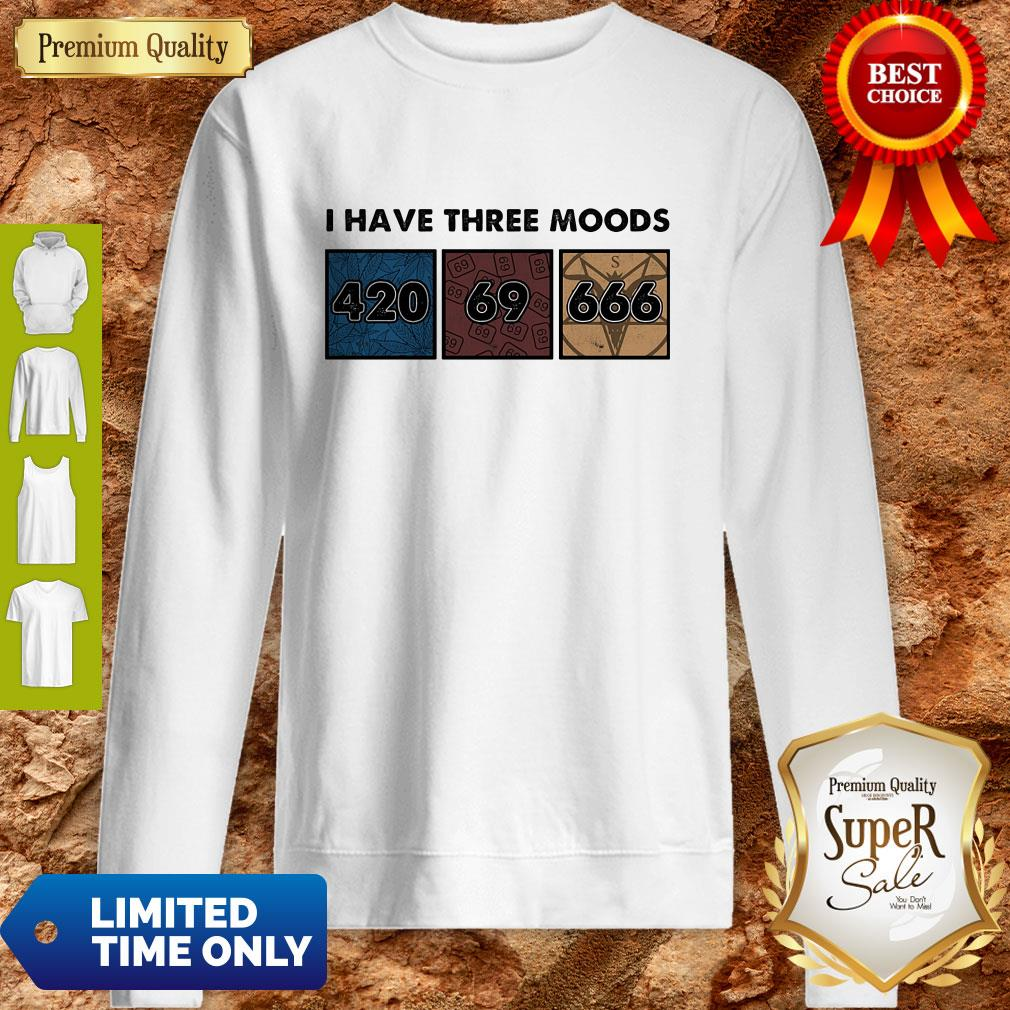 Premium I have Three Moods 420 69 666 Sweatshirt