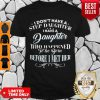 Pretty I Dont Have Step Daughter I Have A Daughter Who Happen To Be Born Before I Met Her Shirt