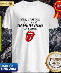 Nice Yes I Am Old But I Saw The Rolling Stones On Stage Shirt