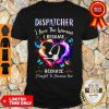 Official Nurse Dispatcher I Love The Woman I Became Because Fought To Become Her Shirt