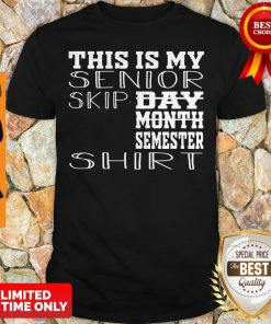 Top This Is My Senior Skip Day Month Semester Shirt