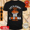 Good Basketball Lets Fight Against Coronavirus Together Shirt