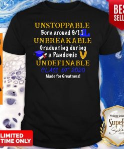 Top Unstoppable Born Around 9 11 Unbreakable Graduating During A Pandemic Undefinable Class Of 2020 Mad Shirt