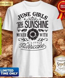Nice June Girls Are Sunshine Mixed With A Little Hurricane Shirt