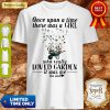 Premium Once Upon A Time There Was A Girl Who Really Loved Garden It'S Was Me The End Heart Shirt