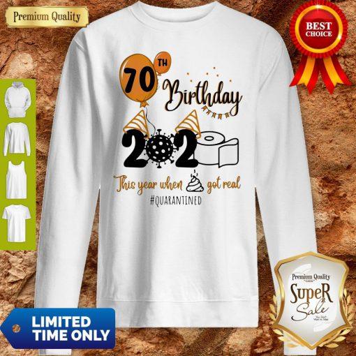 Premium 70th Birthday 2020 The Year When Shit Got Real Quarantined Coronavirus Toilet Paper Sweatshirt