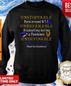 Top Unstoppable Born Around 9 11 Unbreakable Graduating During A Pandemic Undefinable Class Of 2020 Mad Sweatshirt