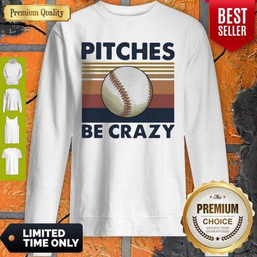 Good Pitches Be Crazy Baseball Vintage Sweatshirt