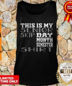 Top This Is My Senior Skip Day Month Semester Tank Top