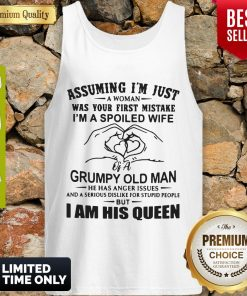 Top Assuming I'm Just A Woman Was Your First Mistake I'm A Spoiled Wife 2020 Tank Top