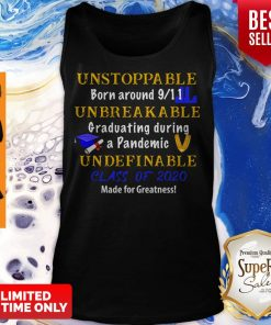 Top Unstoppable Born Around 9 11 Unbreakable Graduating During A Pandemic Undefinable Class Of 2020 Mad Tank Top