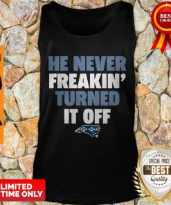 Awesome He Never Freakin Turned It Off Tank Top