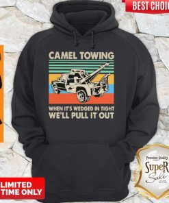 Top Camel Towing When It's Wedged In Tight We'll Pull It Out Vintage Hoodie