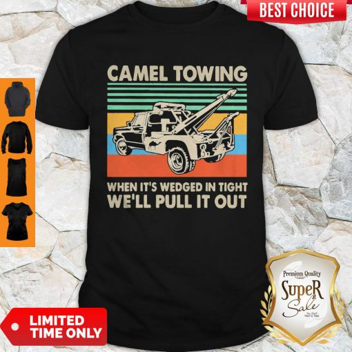 Top Camel Towing When It's Wedged In Tight We'll Pull It Out Vintage Shirt