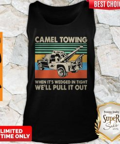 Top Camel Towing When It's Wedged In Tight We'll Pull It Out Vintage Tank Top