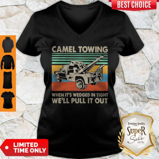 Top Camel Towing When It's Wedged In Tight We'll Pull It Out Vintage V-neck