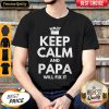 Top Keep Calm And Papa Will Fix It Shirt