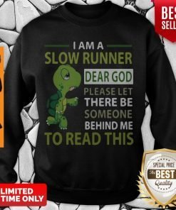 Top Turtle I Am A Slow Cyclist Dear God Please Let There Be Someone Behind Sweatshirt