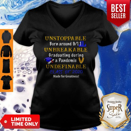 Top Unstoppable Born Around 9 11 Unbreakable Graduating During A Pandemic Undefinable Class Of 2020 Mad V-neck
