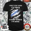 Beaumont Health I Don't Stop When I'm Tired I Stop When I'm Done Shirt