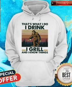 Bigfoot That's What I Do I Drink I Grill And I Know Things Vintage Hoodie