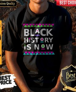 Black History Is Now Colors Shirt