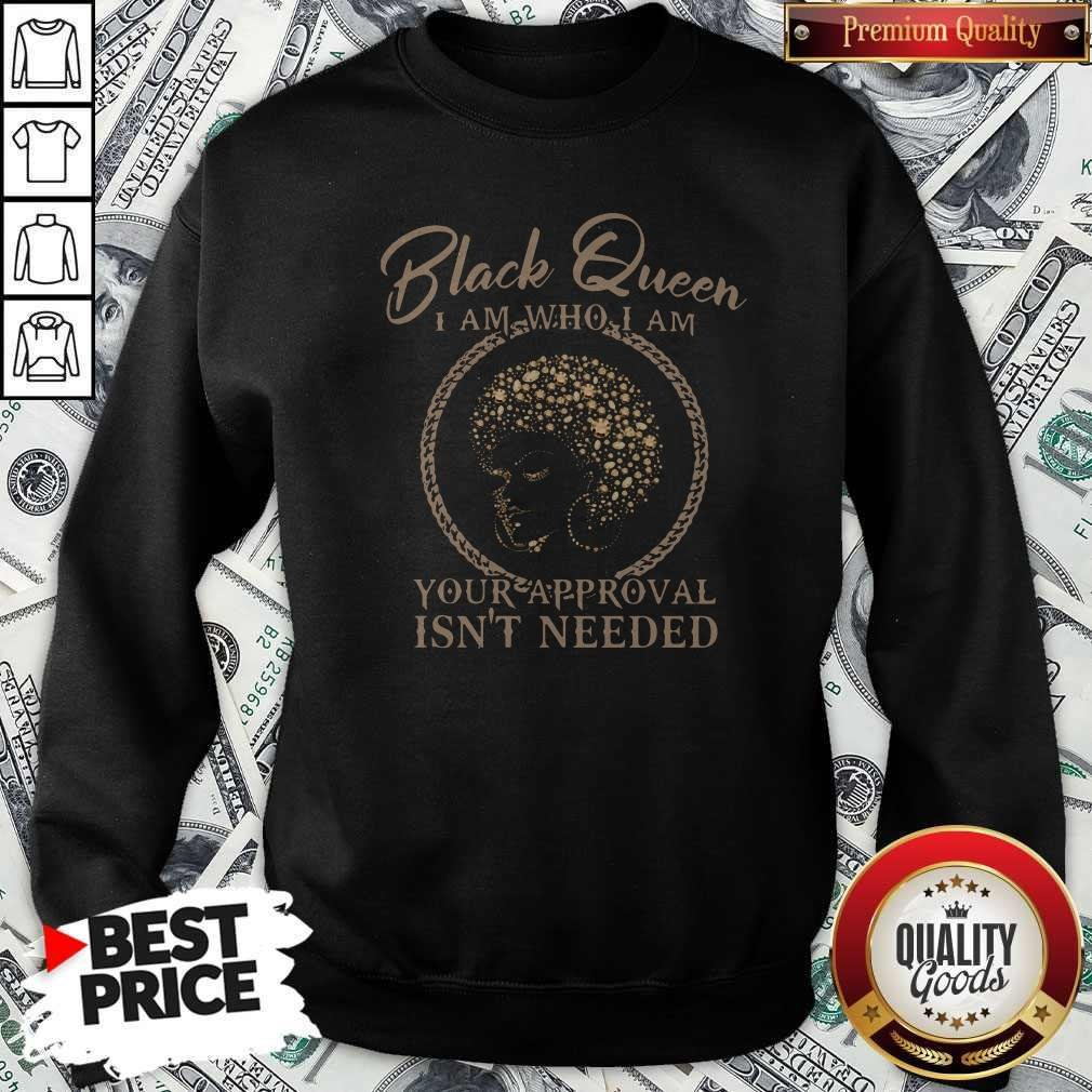 Black Queen I Am Who I Am Your Approval Isn't Needed Sweatshirt