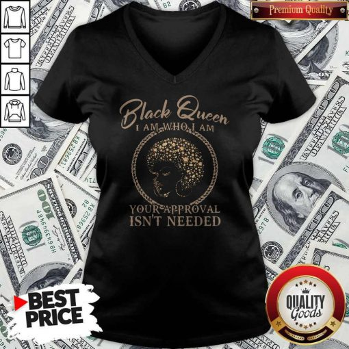 Black Queen I Am Who I Am Your Approval Isn't Needed V-neck