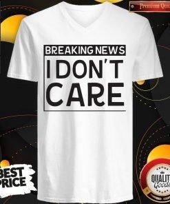 Breaking News I Dont Care V-neck