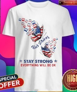 Butterfly Bus Driver Stay Strong Everything Will Be Ok American Flag Shirt