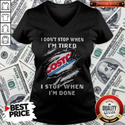 Costco I Don't Stop When I'm Tired I Stop When I'm Done V-neck
