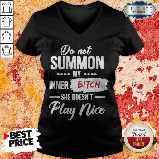 Do Not Summon My Inner Bitch She Doesn't Play Nice V-neck