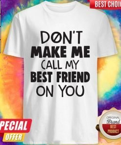 Dont Make Me Call My Best Friend On You Shirt