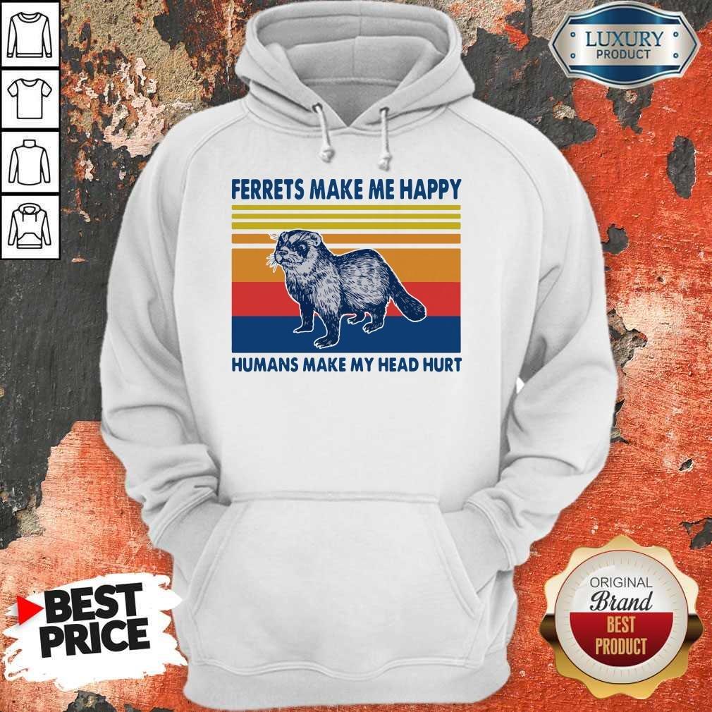 Ferrets Make Me Happy Happy Make My Head Hurt Vintage Hoodie