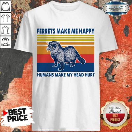 Ferrets Make Me Happy Happy Make My Head Hurt Vintage Shirt
